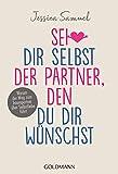 Sei dir selbst der Partner, den du dir wünschst: Warum der Weg zum...