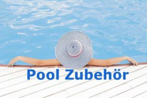 Pool Zubehör Info zu Poolabdeckung, Poolfilter und Poolbeleuchtung